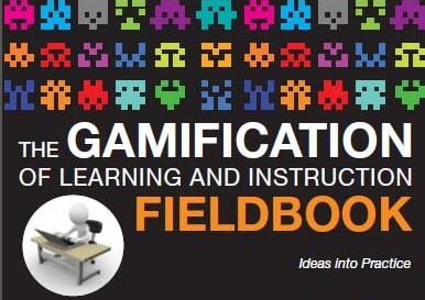 the gamification of learning and instruction fieldbook ideas into practice